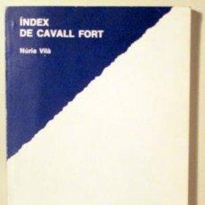 Libros de segunda mano: VILÀ, NÚRIA - ÍNDEX DE CAVALL FORT - BARCELONA 1980. Lote 156795370