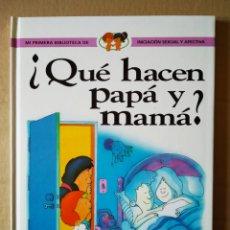 Libros de segunda mano: ¿QUÉ HACEN PAPÁ Y MAMÁ? MI PRIMERA BIBLIOTECA DE INICIACIÓN SEXUAL Y AFECTIVA (LIBSA, 1998).. Lote 156800316