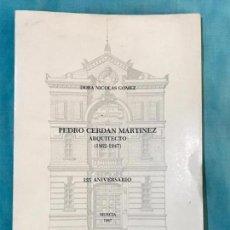 Libros de segunda mano: DORA NICOLAS GOMEZ , PEDRO CERDAN MARTINEZ ARQUITECTO 125 ANIVERSARIO MURCIA 1987. Lote 156839562
