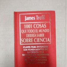 Libros de segunda mano: JAMES TREFIL 1001 COSAS QUE TODO EL MUNDO DEBERÍA SABER SOBRE CIENCIA. Lote 156879590