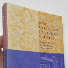 Libros de segunda mano: LA CIUDAD CAUTIVA - JOSÉ OLIVES PUIG. Lote 156880758