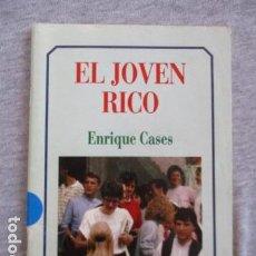 Libros de segunda mano: EL JOVEN RICO - ENRIQUE CASES / JUVENIL MC. Lote 156892886