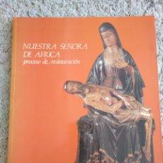 Libros de segunda mano: NUESTRA SEÑORA DE ÁFRICA. PROCESO DE RESTAURACIÓN. AÑO 1993. CEUTA. Lote 157000042