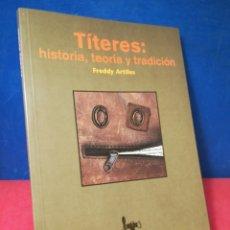 Libros de segunda mano: TÍTERES: HISTORIA, TEORÍA Y TRADICIÓN - FREDDY ARTILES - LIBRITITEROS ARBOLÉ, 1998. Lote 157008548