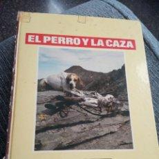 Libros de segunda mano: EL PERRO Y LA CAZA. GRAN ENCICLOPEDIA CANINA. ED. BRUGUERA. 1982. Lote 157009274