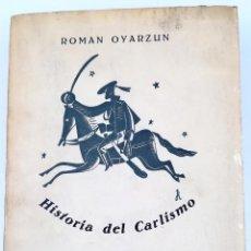 Libros de segunda mano: HISTORIA DEL CARLISMO. ROMÁN OYARZUN. EDICIONES FE. BILBAO 1939. Lote 157198398