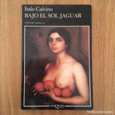 Libros de segunda mano: BAJO EL SOL JAGUAR ITALO CALVINO EDIT TUSQUETS AÑO 1989. Lote 157205630