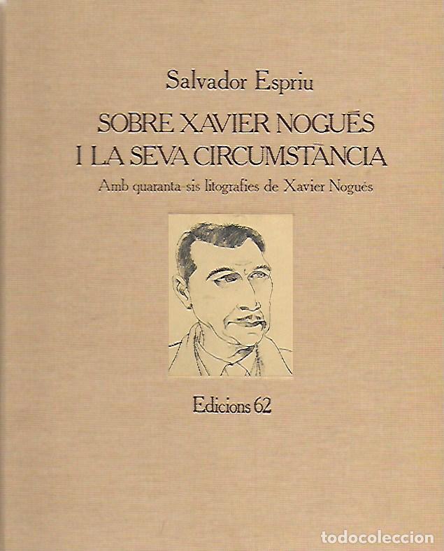 SOBRE XAVIER NOGUÉS I LA SEVA CIRCUMSTÀNCIA AMB 46 LITOGRAFIES DE X. NOGUÉS / SALVADOR ESPRIU. BCN : (Libros de Segunda Mano (posteriores a 1936) - Literatura - Otros)