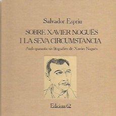Libros de segunda mano: SOBRE XAVIER NOGUÉS I LA SEVA CIRCUMSTÀNCIA AMB 46 LITOGRAFIES DE X. NOGUÉS / SALVADOR ESPRIU. BCN :. Lote 157222038