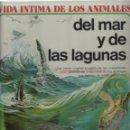 Libros de segunda mano: VIDA ÍNTIMA DE LOS ANIMALES 9.DEL MAR Y DE LAS LAGUNAS.AFHA INTERNACIONAL.1980.. Lote 157231698