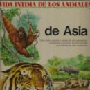Libros de segunda mano: VIDA ÍNTIMA DE LOS ANIMALES 13.DE ASIA.AFHA INTERNACIONAL.1978.. Lote 157232210
