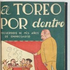 Libros de segunda mano: EL TOREO POR DENTRO. RECUERDOS DE MIS AÑOS DE EMPRESARIO Ó CUALQUIER TIEMPO PASADO NO FUÉ MEJOR (CON. Lote 123178483