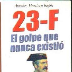 Libros de segunda mano: 23-F. EL GOLPE QUE NUNCA EXISTIO. A-GOLPE-085. Lote 157260994