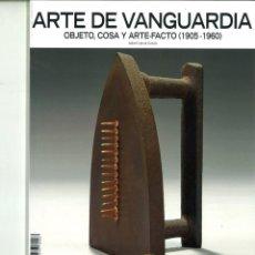 Libros de segunda mano: ARTE DE VANGUARDIA. OBJETO, COSA Y ARTE FACTO (1905-1960). ISABEL GARCÍA GARCÍA. Lote 157323906