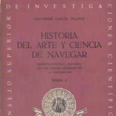Libros de segunda mano: SALVADOR GARCÍA FRANCO: HISTORIA DEL ARTE Y CIENCIA DE NAVEGAR. 2 VOLS. MADRID, 1947. Lote 157337618