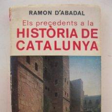 Libros de segunda mano: ELS PRECEDENTS A LA HISTÒRIA DE CATALUNYA - RAMON D'ABADAL - BIBLIOTECA SELECTA Nº 400 - EN CATALÁN.. Lote 157359554