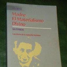 Libros de segunda mano: MADRE, EL MATERIALISMO DIVINO. LAS CLAVES DE LA MUTUACION HUMANA.DE SATPREM, EDAF 1993.. Lote 157581530