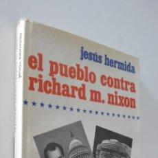 Libros de segunda mano: EL PUEBLO CONTRA RICHARD M. NIXON - HERMIDA, JESÚS. Lote 157673237