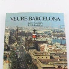 Libros de segunda mano: L- 297. VEURE BARCELONA, PERE CALDERS, F. CATALA ROCA. 1984.. Lote 157720098