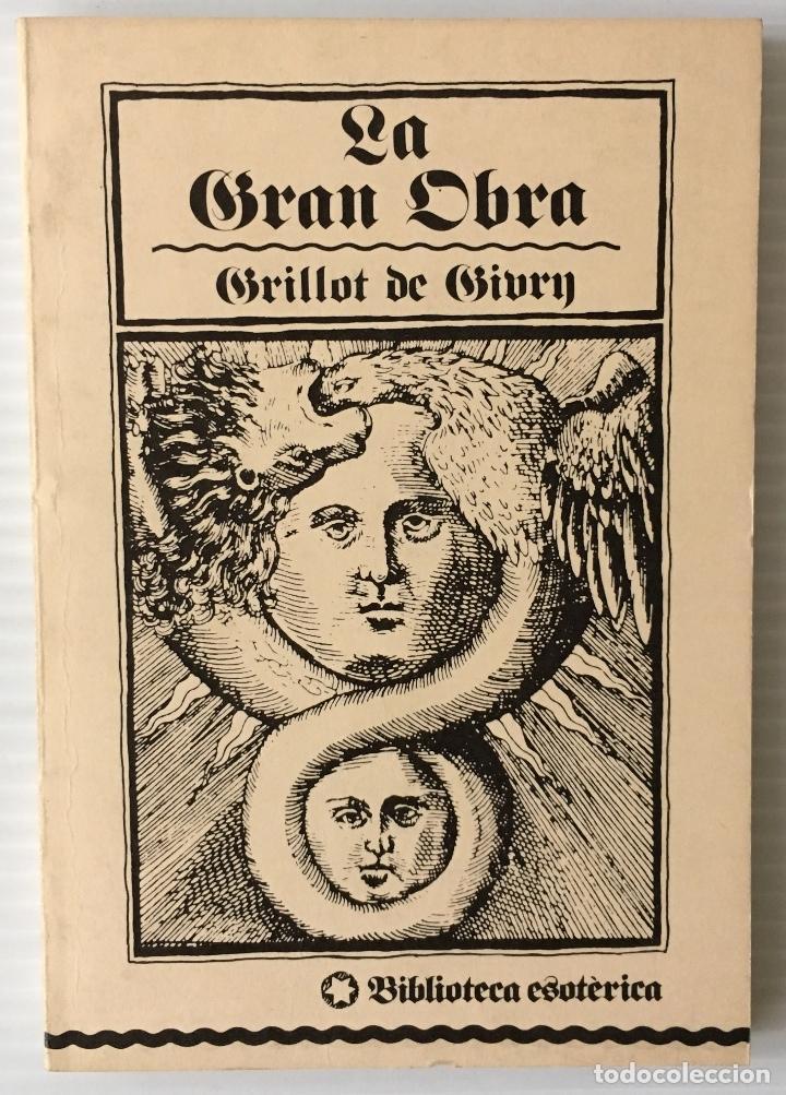 LA GRAN OBRA. GRILLOT DE GIVRY. BIBLIOTECA ESOTÈRICA. ALQUIMIA. MAGIA. (Libros de Segunda Mano - Parapsicología y Esoterismo - Otros)