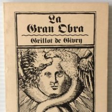 Libros de segunda mano: LA GRAN OBRA. GRILLOT DE GIVRY. BIBLIOTECA ESOTÈRICA. ALQUIMIA. MAGIA.. Lote 216642338