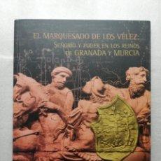 Libros de segunda mano: EL MARQUESADO DE LOS VÉLEZ: SEÑORÍO Y PODER EN LOS REINOS DE GRANADA Y MURCIA.. Lote 157772070