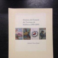 Libros de segunda mano: HISTORIA DEL FOMENT DEL TURISME DE MALLORCA 1905 2005, VIVES REUS, ANTONI, 2005. Lote 157805970