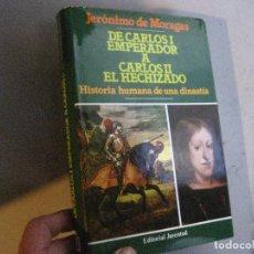 Libros de segunda mano: DE CARLOS I EMPERADOR A CARLOS II EL HECHIZADO - JERÓNIMO DE MORAGAS - JUVENTUD - MUY BUEN ESTADO. Lote 198803166