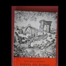 Libros de segunda mano: HISTORIA Y LEYENDA DEL PUENTE DEL DIABLO DE MARTORELL. ISIDRO CLOPAS BATLLE. Lote 157828470