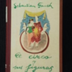 Libros de segunda mano: EL CIRCO Y SUS FIGURAS. SEBASTIAN GASCH. 1947. 220 PAGS.. Lote 157872362