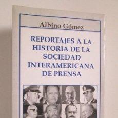 Libros de segunda mano: REPORTAJES A LA HISTORIA DE LA SOCIEDAD INTERAMERICANA DE PRENSA. ALBINO GOMEZ. 1999.. Lote 157879570