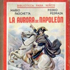 Libros de segunda mano: PASCHETTA Y PEDRAZA : LA AURORA DE NAPOLEÓN (SOPENA, 1942). Lote 157910498