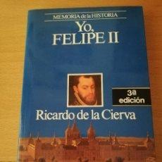 Libros de segunda mano: YO, FELIPE II (RICARDO DE LA CIERVA) MEMORIA DE LA HISTORIA, PLANETA. Lote 157918210