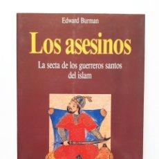 Libros de segunda mano: LOS ASESINOS: LA SECTA DE LOS GUERREROS SANTOS DEL ISLAM / EDWARD BURMAN / MARTÍNEZ ROCA 1988. Lote 157939902