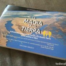 Libros de segunda mano: LA MAGIA DE LA TIERRA, ACTIVIDADES MÁGICAS EN HONOR DE LA MADRE TIERRA PARA PADRES E HIJOS. Lote 157952046