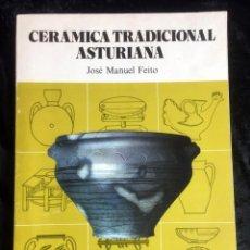 Libros de segunda mano: CERAMICA TRADICIONAL ASTURIANA - JOSE MANUEL FEITO - CON FOTOGRAFIAS. Lote 157952130