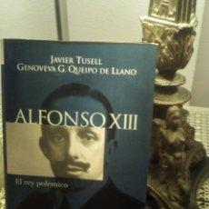Libros de segunda mano: ALFONSO XIII: EL REY POLÉMICO, JAVIER TUSELL Y GENOVEVA G. QUIPO DE LLANO. Lote 158318262