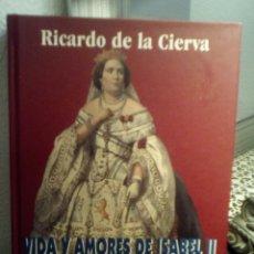 Libros de segunda mano: RICARDO DE LA CIERVA - VIDA Y AMORES DE ISABEL II - EDITORIAL FENIX 1999. Lote 158318862