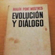 Libros de segunda mano: EVOLUCIÓN Y DIÁLOGO (ALGUNAS CONSIDERACIONES ACERCA DE LA ESPAÑA ACTUAL) MAGÍN PONT MESTRES. Lote 158329230