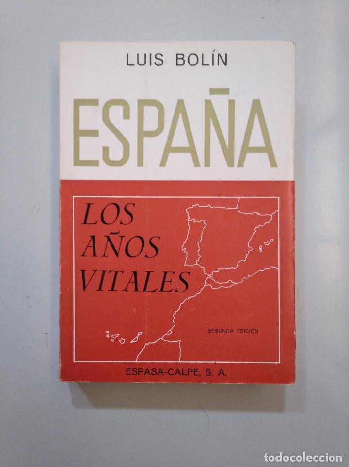 ESPAÑA. LOS AÑOS VITALES. - BOLIN, LUIS. ESPASA CALPE. TDK378 (Libros de Segunda Mano - Historia - Otros)