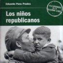 Libros de segunda mano: LOS NIÑOS REPUBLICANOS. EDUARDO PONS PRADES. 2005.. Lote 158372510