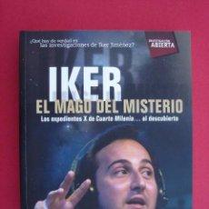 Libros de segunda mano: IKER, EL MAGO DEL MISTERIO. LOS EXPEDIENTES X DE CUARTO MILENIO AL DESCUBIERTO. ANTONIO LUIS MOYANO.. Lote 158383394