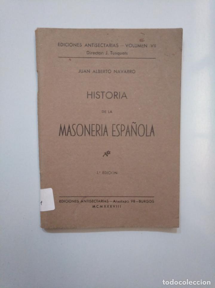 HISTORIA DE LA MASONERIA ESPAÑOLA. JUAN ALBERTO NAVARRO. 1938. TDK377A (Libros de Segunda Mano - Historia - Otros)
