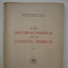 Libros de segunda mano: LAS DOCTRINAS POLÍTICAS EN LA CATALUÑA MEDIEVAL - FRANCISCO ELÍAS DE TEJADA - AYMÁ EDITOR - AÑO 1950. Lote 158396894