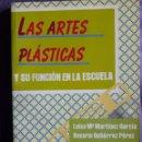 Libros de segunda mano: LAS ARTES PLÁSTICAS Y SU FUNCIÓN EN LA ESCUELA / LUISA Mª MARTÍNEZ GARCÍA Y ROSARIO GUTIÉRREZ PÉREZ. Lote 158417666