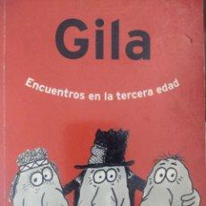 Libros de segunda mano: GILA, ENCUENTROS EN LA TERCERA EDAD. EDICIONES PRIMERA PLANA AÑO 2000. RÚSTICA. PÁGINAS 252. PESO 40. Lote 158422145