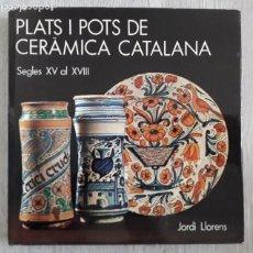 Libros de segunda mano: PLATS I POTS DE CERÀMICA CATALANA.: SEGLES XV AL XVIII --JORDI LLORENS . Lote 158610130