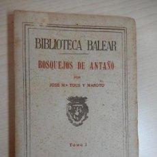 Libros de segunda mano: BOSQUEJOS DE ANTAÑO. TOMO I. 1945. PALMA DE MALLORCA. BALEARES.. Lote 158636342