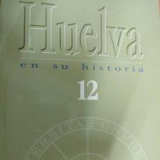 Libros de segunda mano: HUELVA EN SU HISTORIA 12 - VV.AA. - UNIVERSIDAD DE HUELVA. Lote 44008015