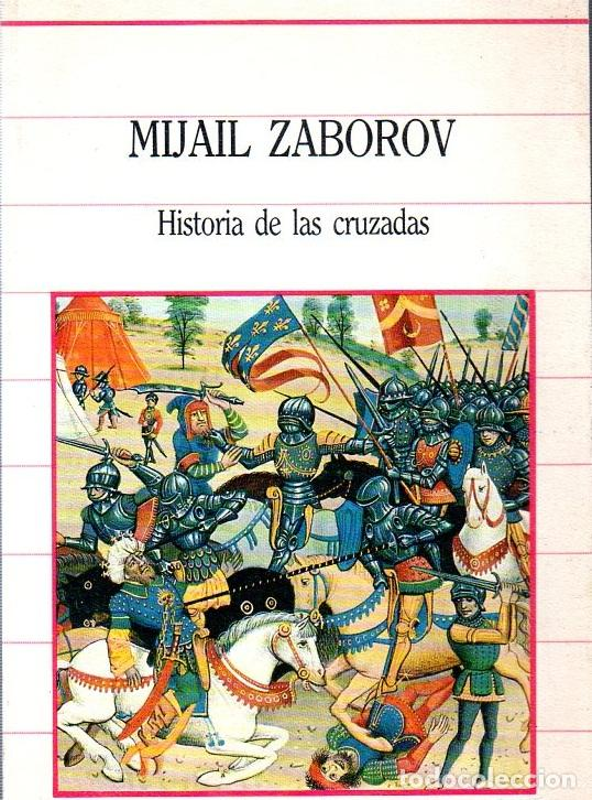 HISTORIA DE LAS CRUZADAS. MIJAIL ZABOROV. BIBLIOTECA DE LA HISTORIA. 1985. (Libros de Segunda Mano - Historia - Otros)